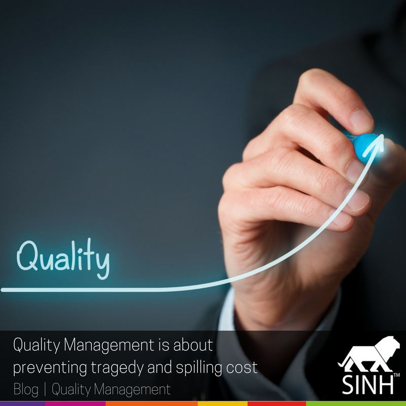 Quality Management is about preventing tragedy and spilling cost